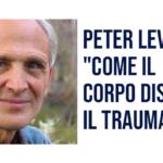 """Intervista a Peter Levin """"Come il corpo dissipa il trauma"""""""